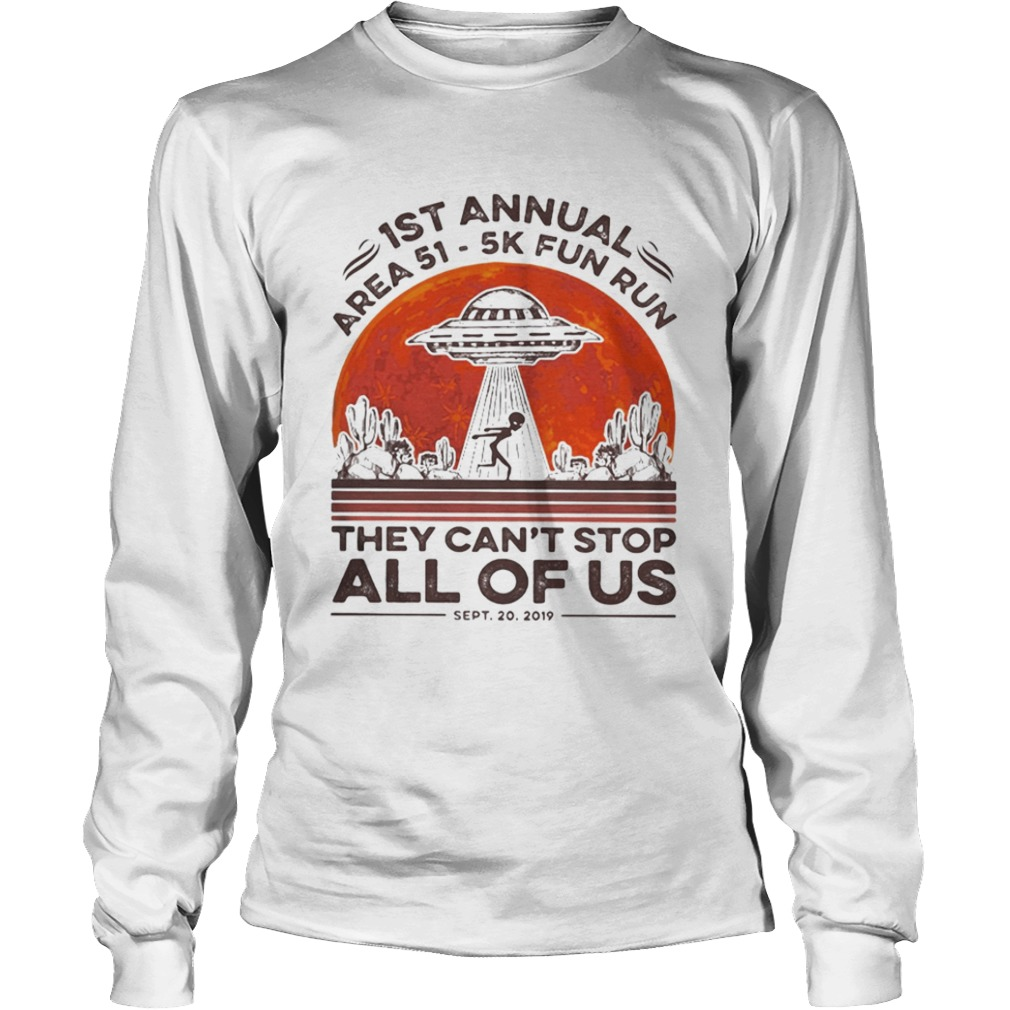 1st annual Area 51 5k fun run they cant stop all of us sunset LongSleeve