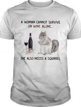 A woman cannot survive on wine alone she also needs a squirrel t-shirt