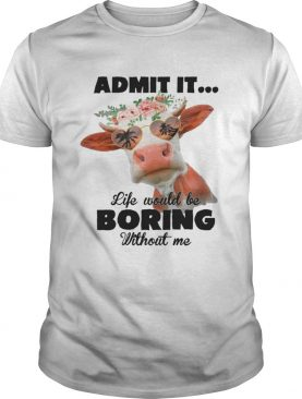 Admit It Life Would Be Boring Without Me Cool Cows Lovers Summer Holiday Glasses Women Shirts