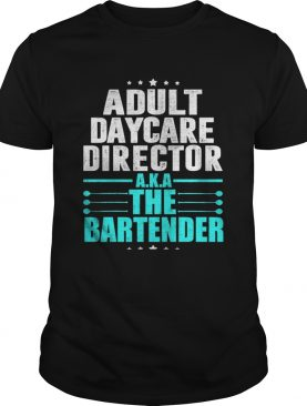 Adult Daycare Director A.K.A The Bartender T-Shirt