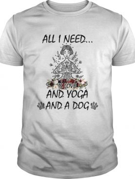 All I Need Is Love And Yoga And A Dog Shirt