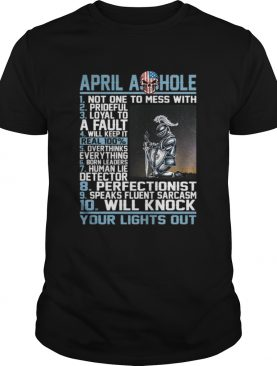 April Asshole Not One To Mess With Prideful Loyal T-Shirt