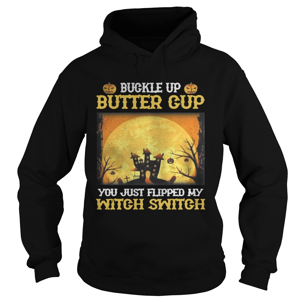 Buckle up butter cup you just flipped my witch switch Halloween Hoodie