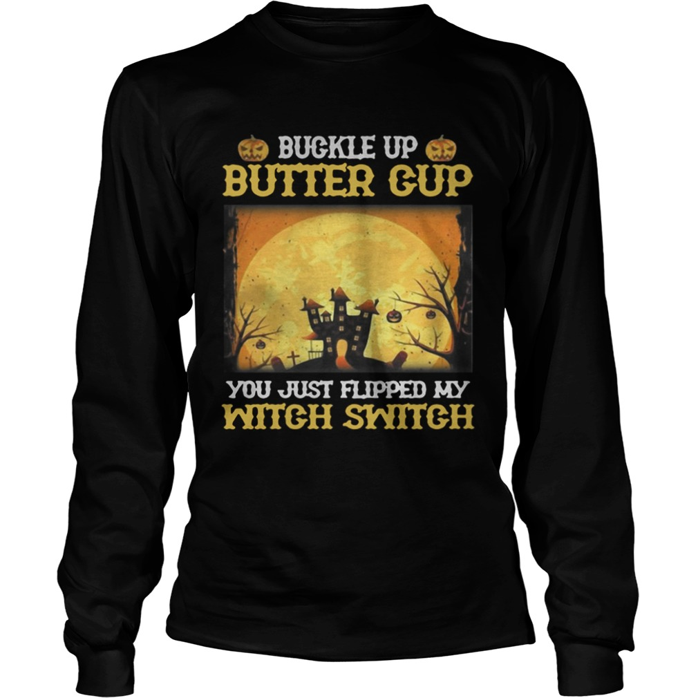 Buckle up butter cup you just flipped my witch switch Halloween LongSleeve
