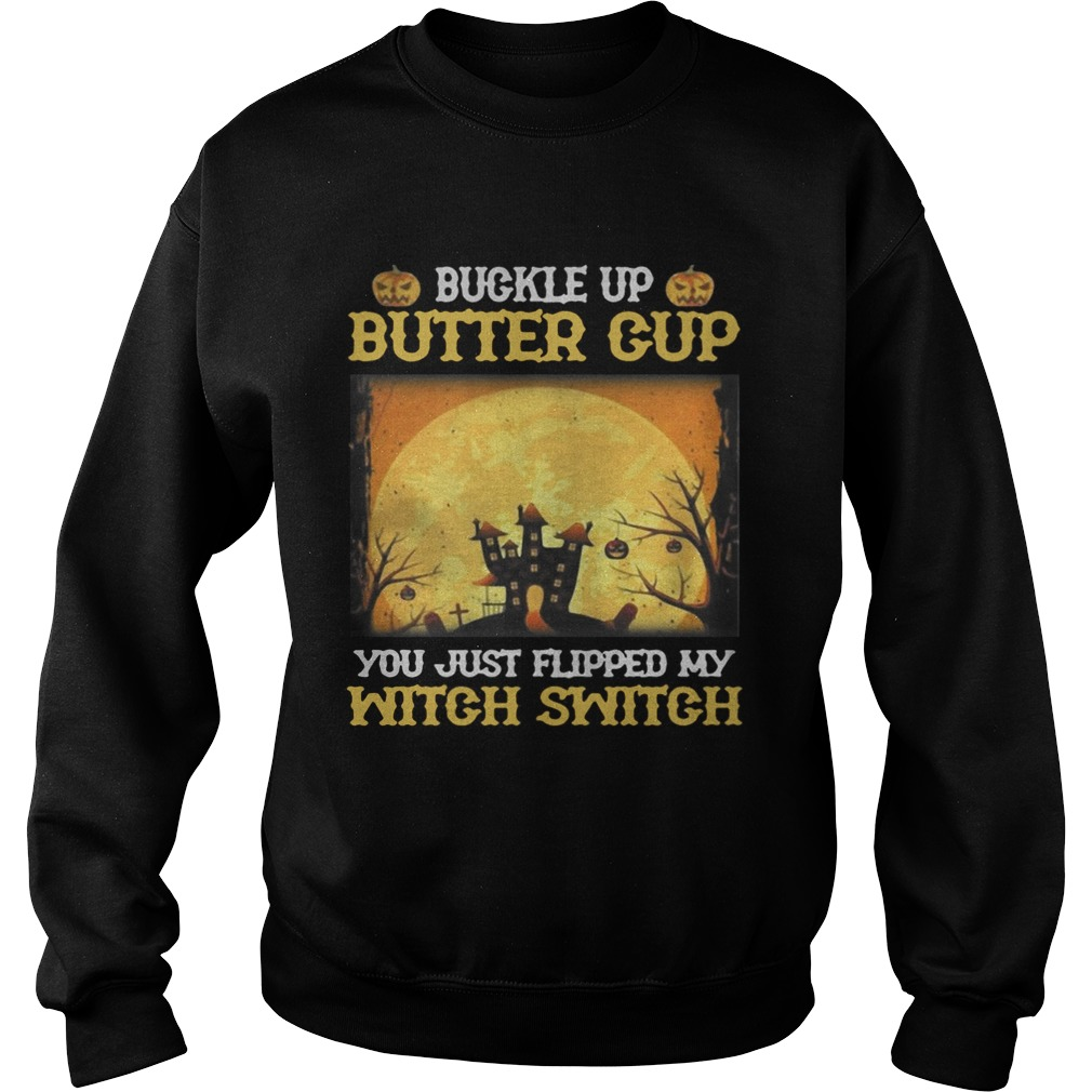 Buckle up butter cup you just flipped my witch switch Halloween Sweatshirt