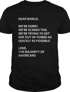 Dear world were sorry were scared too were trying to get t-shirt