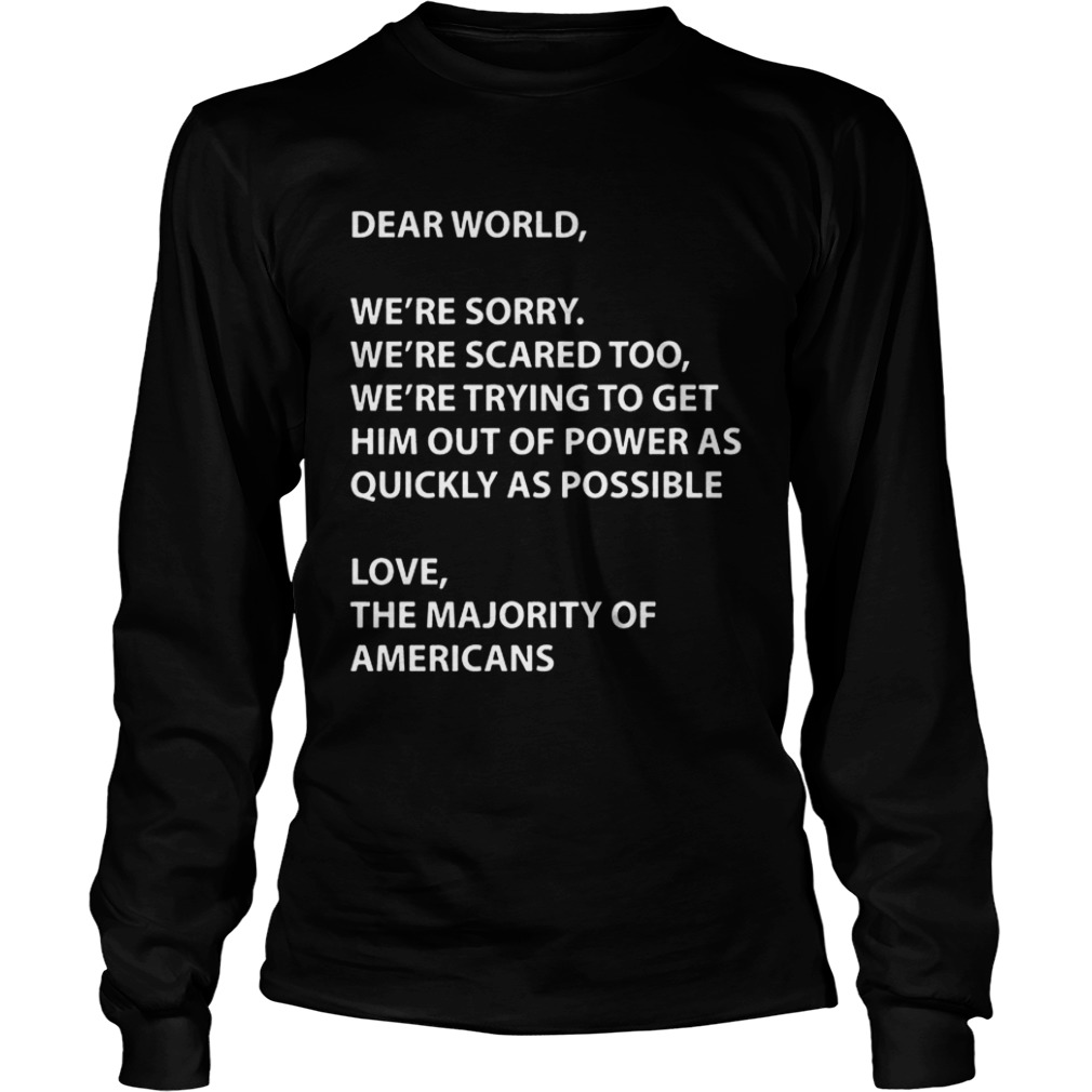 Dear world were sorry were scared too were trying to get LongSleeve