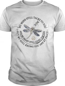 Dragon Fly My Mind Still Talks To You And My Heart Still Looks For You T-Shirt