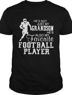He's not just grandson he's also my favorite football player shirt