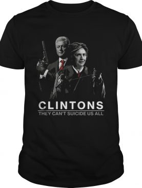 Hillary and Bill Clintons they cant suicide us all shirt