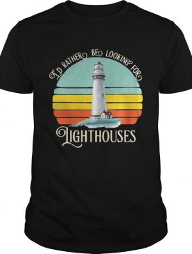 I'd rather be looking for lighthouses vintage shirt