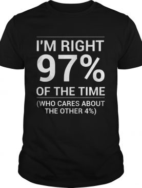 I'm Right 97 Of The Time Shirt