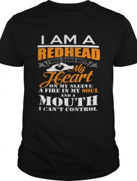 I am a redhead i was born with my heart on my sleeve a fire in my soul shirt