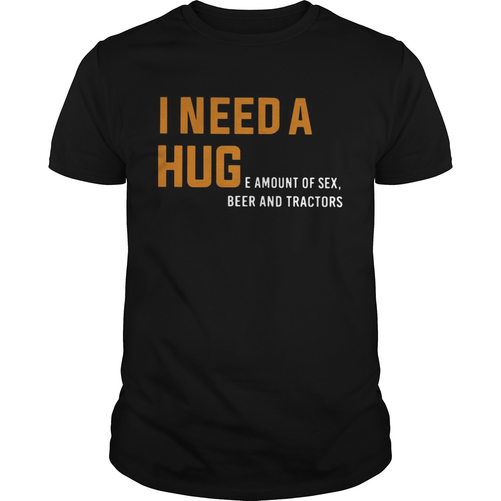 I need a huge amount of sex beer and tractors Unisex