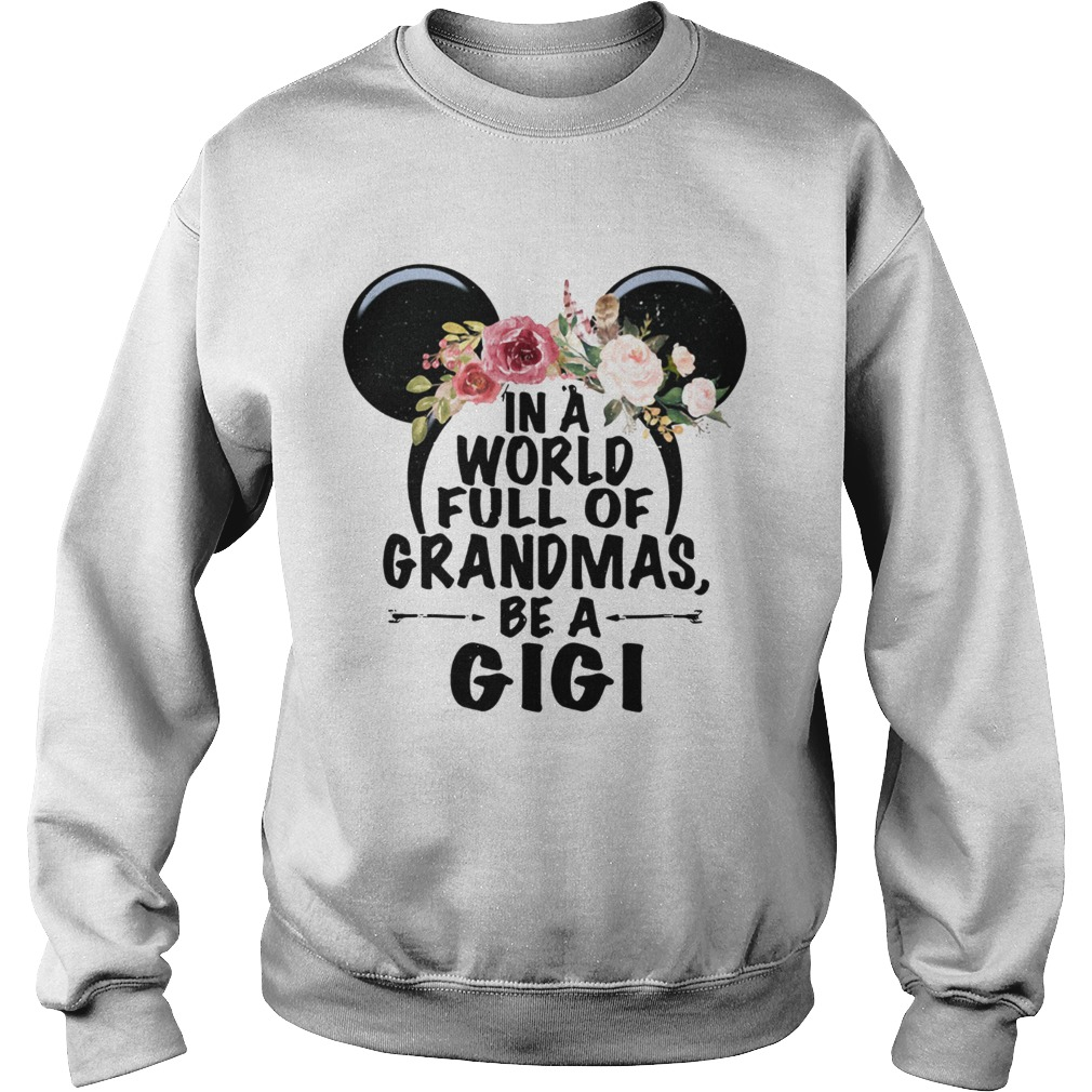 In a world full of Grandmas be a GiGi Mickey Mouse Sweatshirt