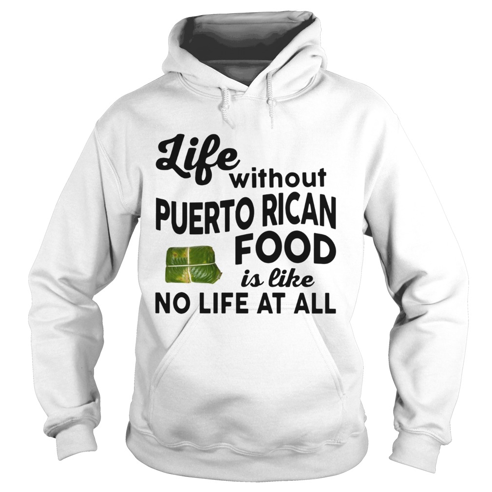 Life without Puerto Rican Food is like No life at all Hoodie