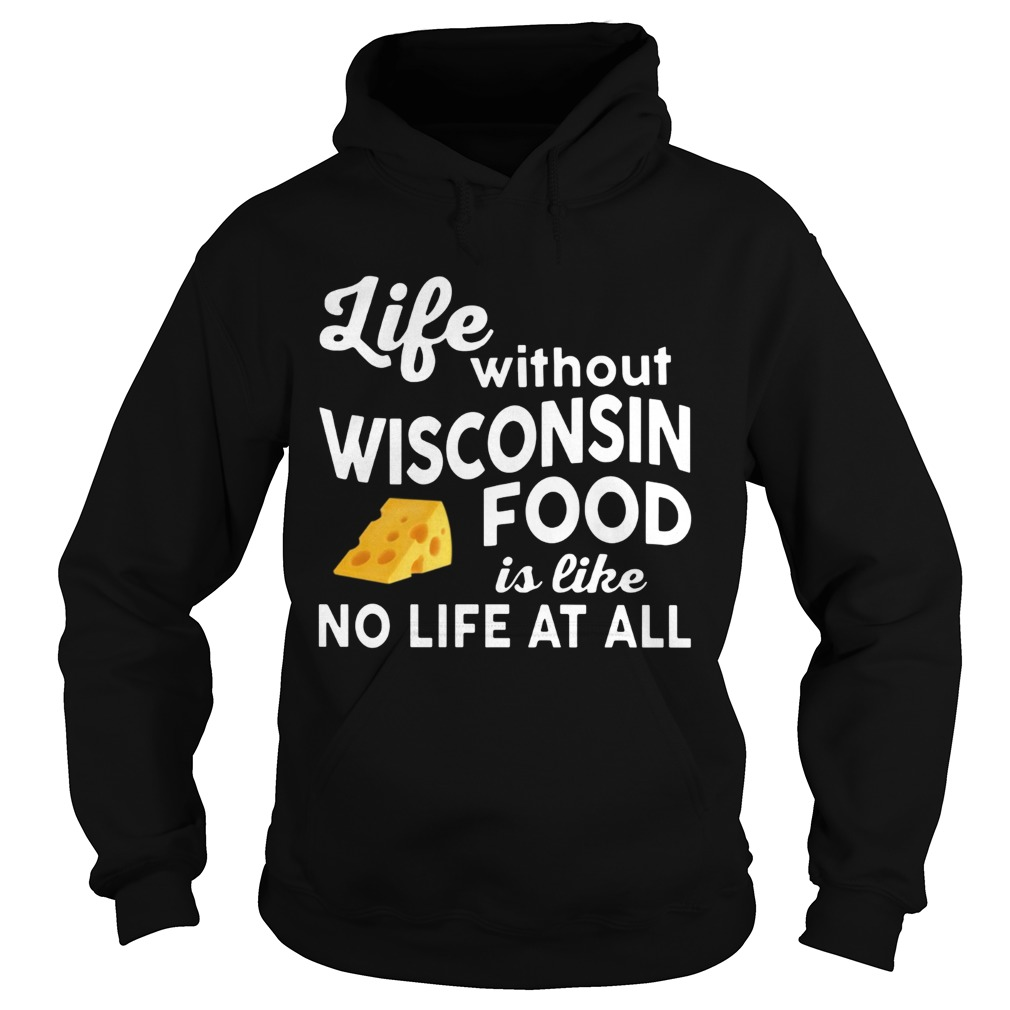 Life without Wisconsin food is like no life at all Hoodie