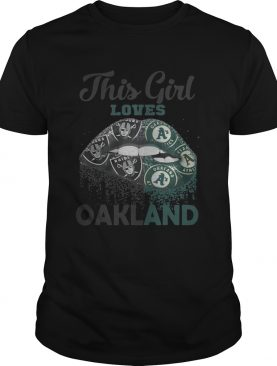 Lip this girl loves Oakland shirt