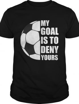 My Goal Is To Deny Yours Soccer Goalie Distressed Tee T-Shirt