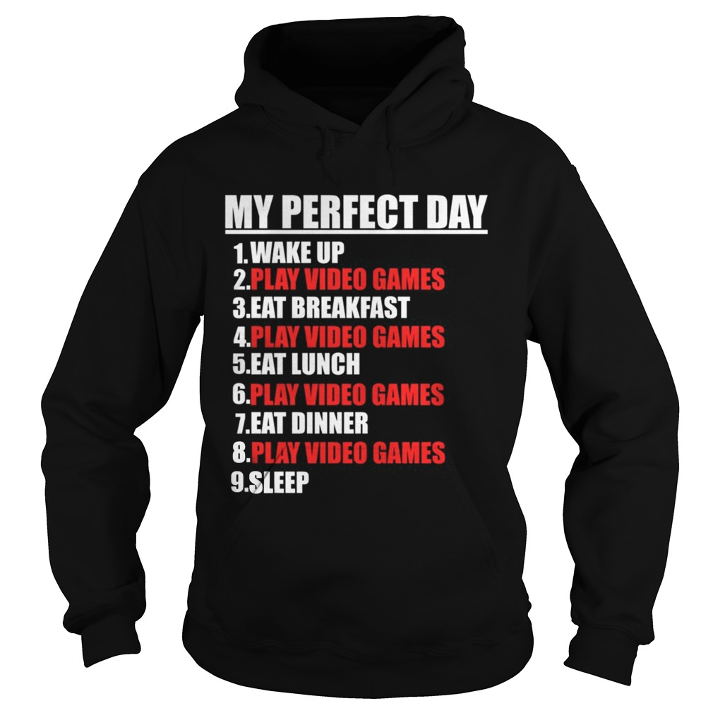 My Perfect Day Video GamesFunny Cool Gamer Tee Gift TShirt Hoodie