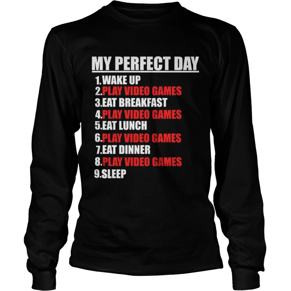 My Perfect Day Video GamesFunny Cool Gamer Tee Gift TShirt LongSleeve