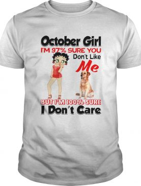 October girl Im 97 sure you dont like shirt