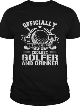 Officially The Worlds Coolest Golfer And Drinker Funny Golfing Lovers Shirts