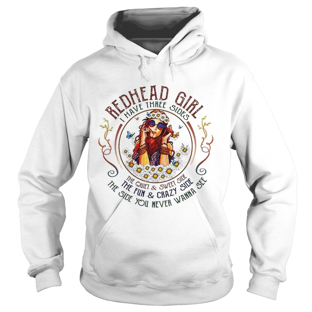 Redhead girl i have three sides the quiet sweet side the fun Hoodie