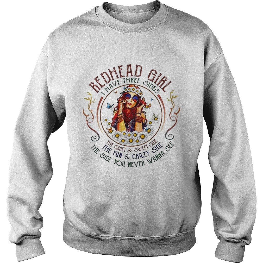 Redhead girl i have three sides the quiet sweet side the fun Sweatshirt