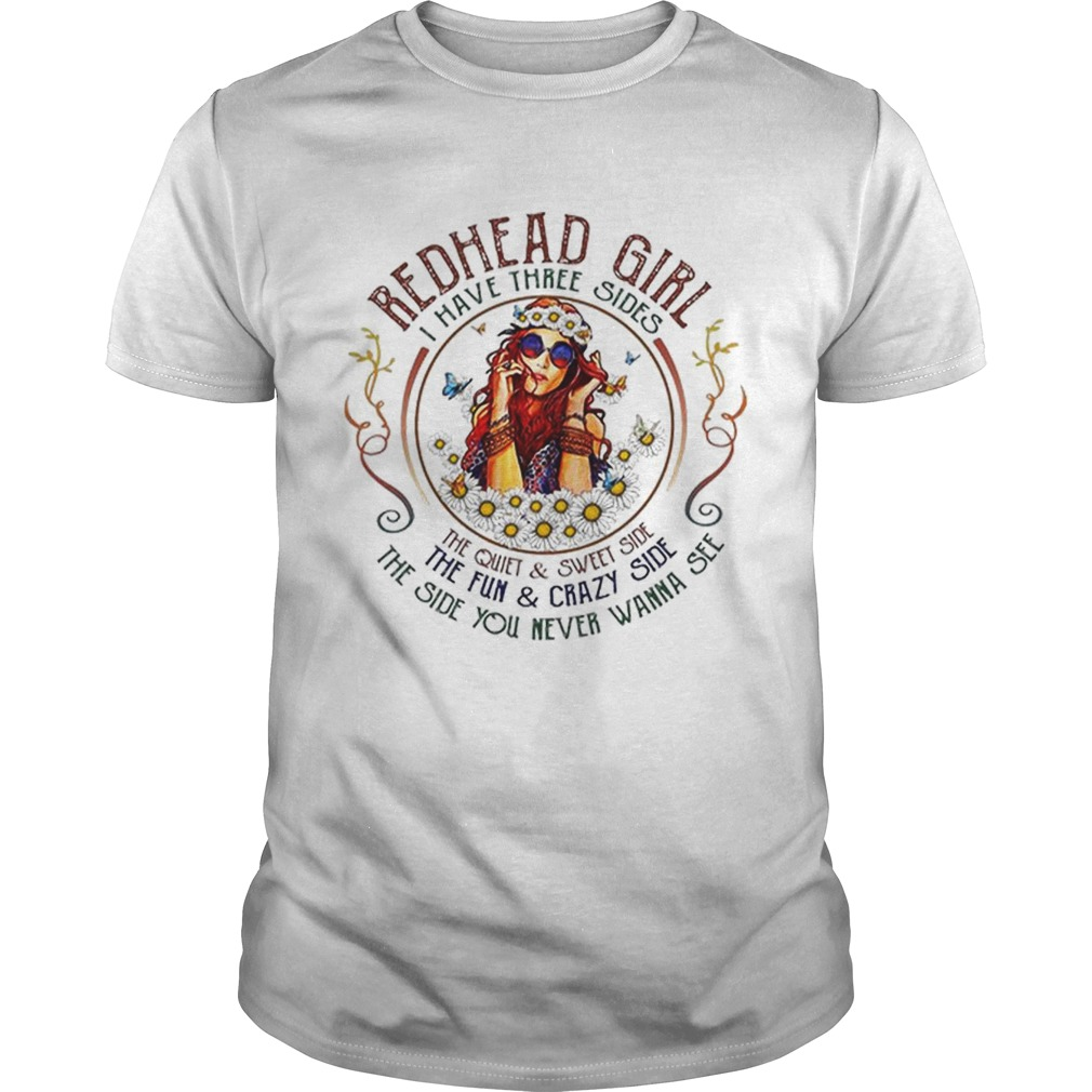 Redhead girl i have three sides the quiet sweet side the fun Unisex