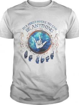Sign language in a world where you can anything shirt