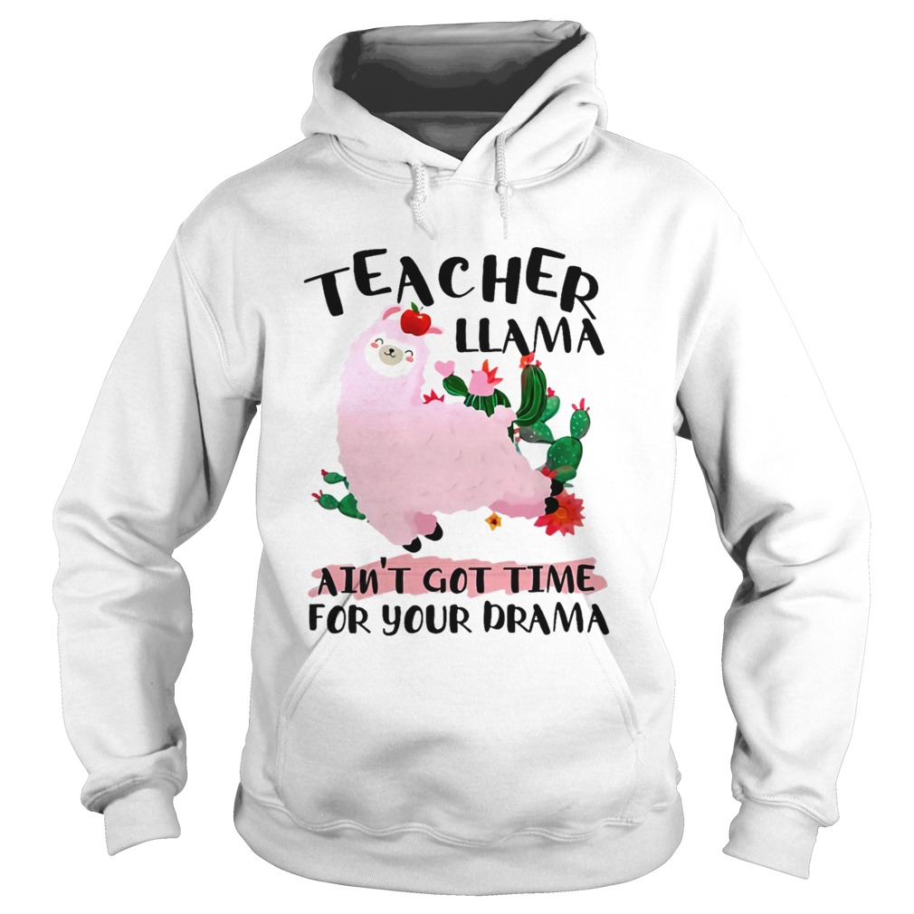 Teacher Llama Aint 39 Got Time For Your Drama TShirt Hoodie