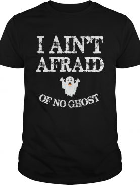 Top Halloween I Ain't Afraid Of No Ghost shirt