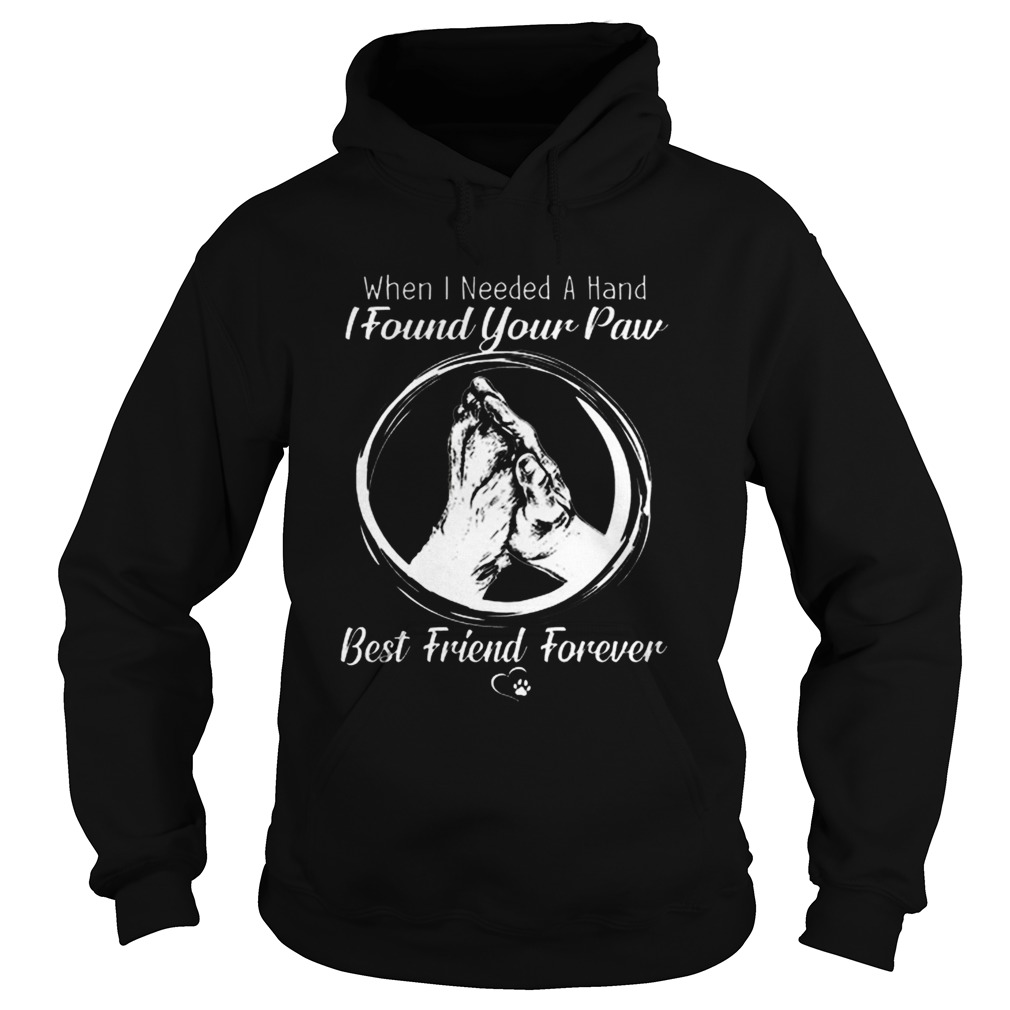 When i needed a hand i found your paw best friend forever Hoodie