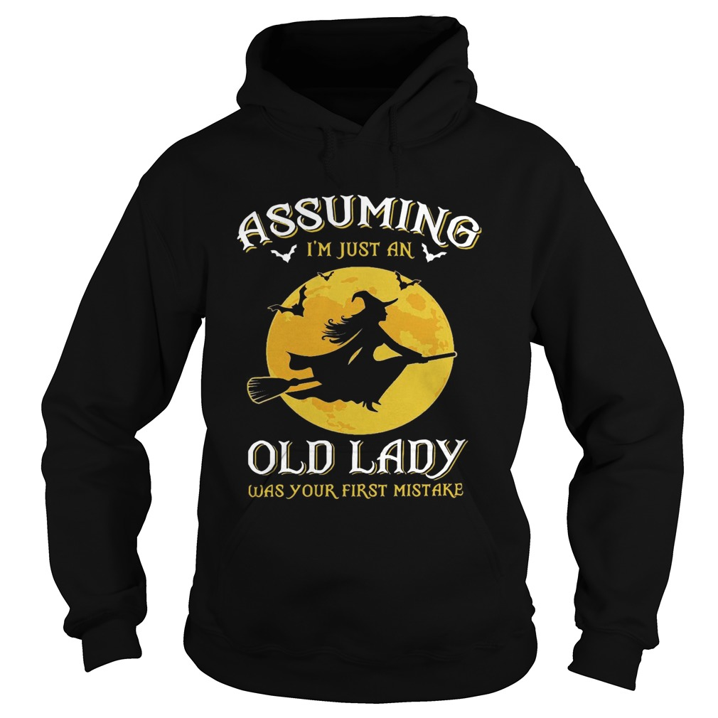Witch Assuming Im just an Old Lady was your first mistake Hoodie