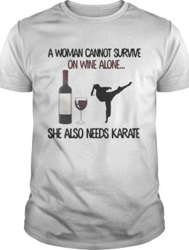 A woman cannot survive on wine alone she also needs Karate shirt