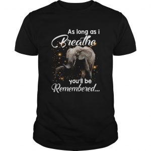As Long As I Breathe Youll Be Remembered Elephant Mom Shirt Unisex