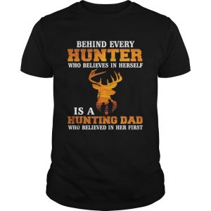Behind Every Hunter Girl Is A Hunting Dad Funny Fathers Day Shirt Unisex