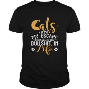 Cat Are My Escape From All Of The Bullshit In Life Funny Shirt Unisex