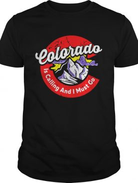 Colorado Is Calling And I Must Go Mountain Vacation shirt
