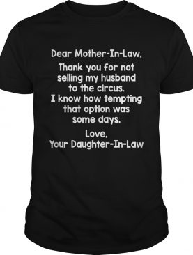 Dear Mother In Law Thank You For Not Selling My Husband To The Circus Funny Shirt