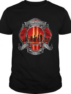 Firefighter We Will Never Forget 9.11.01 Bravery Honor Sacrifice shirt