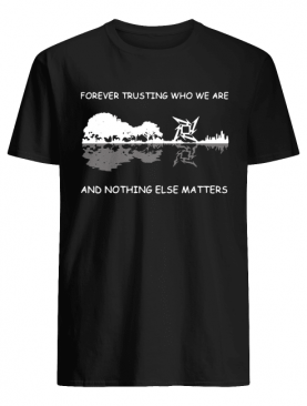Forever trusting who we are and nothing else matters guitar reflection shirt