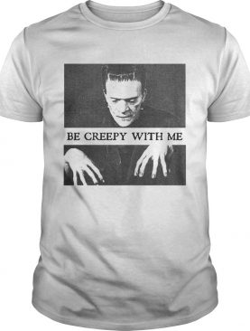 Frankenstein Be creepy with me t shirt