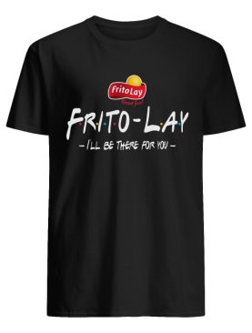 Frito-Lay Friends I'll be there for you shirt