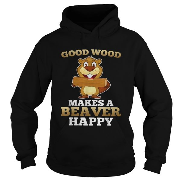 Heaver good wood makes a beaver happy  Hoodie