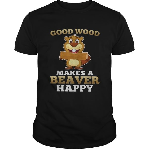 Heaver good wood makes a beaver happy  Unisex