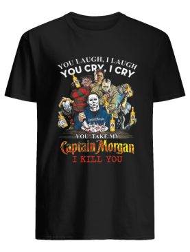 Horror characters You laugh i laugh you cry i cry Captain Morgan shirt