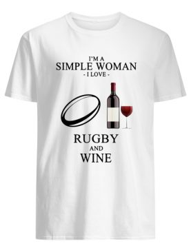 I'm a simple woman I love Rugby and wine shirt