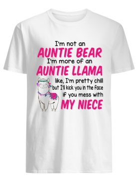 I'm not an auntie bear I'm more of an auntie Llama shirt